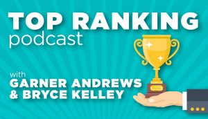 Top Ranking Podcast with Garner Andrews & Bryce Kelley