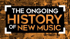 The Ongoing History of New Music
