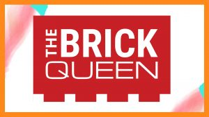 The Brick Queen