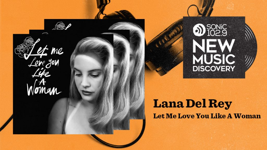 New Music Discovery Lana Del Rey Let Me Love You Like A Woman Sonic 102 9
